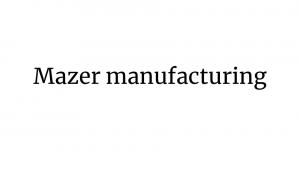 Mazer Manufacturing