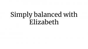 Simply Balanced with Elizabeth