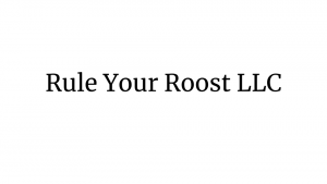 Rule Your Roost LLC